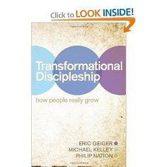 Loretta .... Transformational Discipleship: How People Really Grow: Eric Geiger, Michael Kelley, Philip Nation: 9781433678547: Amazon.com: Books