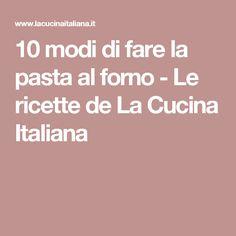 10 modi di fare la pasta al forno - Le ricette de La Cucina Italiana