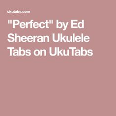 """Perfect"" by Ed Sheeran Ukulele Tabs on UkuTabs"