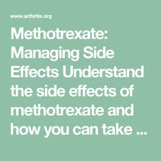 Methotrexate: Managing Side Effects Understand the side effects of methotrexate and how you can take measures to keep them to a minimum.