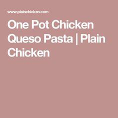 One Pot Chicken Queso Pasta | Plain Chicken