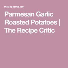Parmesan Garlic Roasted Potatoes | The Recipe Critic
