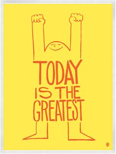 Today Is The Greatest Print    $10.00
