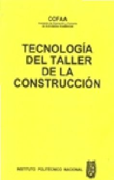 COFAA - Comisión de Operación y Fomento de Actividades Académicas. Tecnología del taller de la construcción  [En línea]  1ª Ed. México: ebrary  2010  ISBN  9781449228002  Disponible en Biblioteca Virtual de ebrary