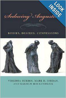 Seducing Augustine: Bodies, Desires, Confessions: Karmen MacKendrick, Mark Jordan: 9780823231942: Amazon.com: Books
