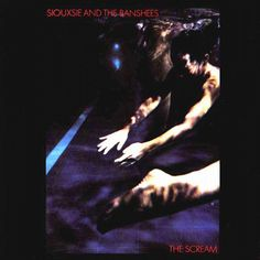 Siouxsie And The Banshees . The Scream .