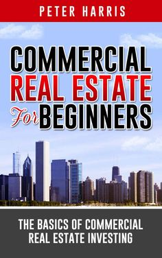 Amazon.com: Commercial Real Estate for Beginners: The Basics of Commercial Real Estate Investing eBook: Peter Harris: Kindle Store