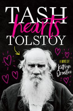 "Tash Hearts Tolstoy by Kathryn Ormsbee --- After a shout-out from one of the Internet's superstar vloggers, Natasha ""Tash"" Zelenka finds herself and her obscure, amateur web series, Unhappy Families, thrust into the limelight: She's gone viral.  Her show is a modern adaptation of Anna Karenina—written by Tash's literary love,,,"