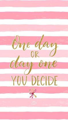 Free Colorful Smartphone Wallpaper – One day or day one you decide Happy Wallpaper, Pink Wallpaper, Cool Wallpaper, Wallpaper Quotes, Wallpaper Backgrounds, Iphone Wallpaper, Computer Wallpaper, Phone Backgrounds, Positive Quotes
