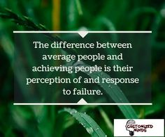 """The difference between average people and achieving people is their perception of and response to failure."" #Think #CustomizedMinds"