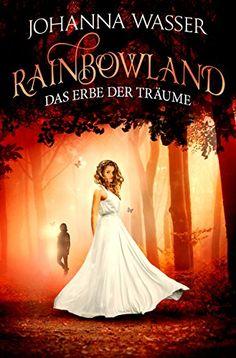 Johanna Wasser - Rainbwoland: Das Erbe der Träume (Band 3)