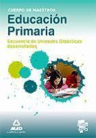Educación primaria : secuencia de unidades didácticas desarrolladas : Cuerpo de Maestros http://absysnetweb.bbtk.ull.es/cgi-bin/abnetopac?ACC=DOSEARCH&xsqf99=508419.