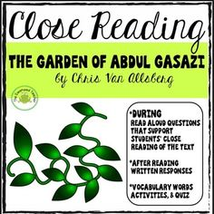 This resource is a Close Reading and Vocabulary Pack for the book The Garden of Abdul Gasazi by Chris Van Allsberg. Whats included in this 22 page pack:1. Suggested sequence for teaching.2. A page by page guide to close reading of the text. This includes  during reading discussions and after reading activities.3.