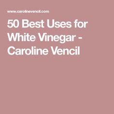 50 Best Uses for White Vinegar - Caroline Vencil