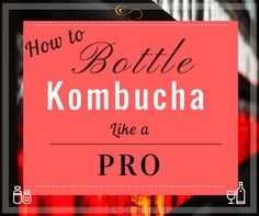 Learn how to bottle your kombucha to perfection, giving you better fizz and better flavors during the second ferment