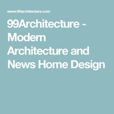 99Architecture - Modern Architecture and News Home Design