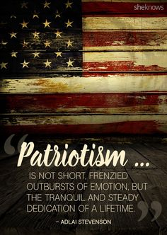 Click for more patriotic quotes for the red, white and blue.