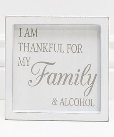 Another great find on #zulily! 'Family & Alcohol' Block Sign #zulilyfinds
