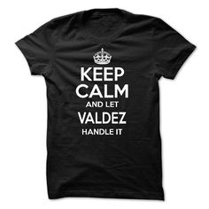cool Keep calm and let VALDEZ handle it