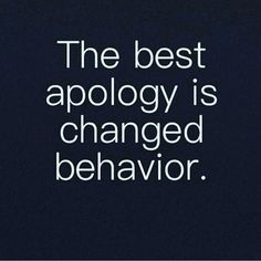 The Best Apology Is Changed Behavior Pictures, Photos, and Images for Facebook, Tumblr, Pinterest, and Twitter