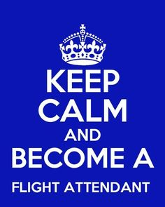 ♕ Keep Calm and Become A Flight Attendant ✈