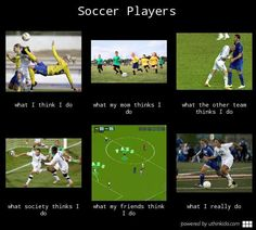 Soccer players, What people think I do, What I really do meme image - uthinkido.com