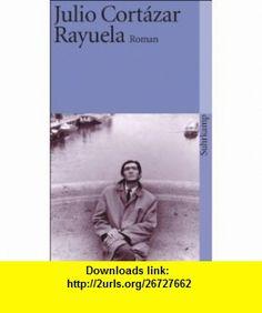Rayuela Himmel und H�lle. Roman. (9783518379622) Julio Cortazar , ISBN-10: 3518379623  , ISBN-13: 978-3518379622 ,  , tutorials , pdf , ebook , torrent , downloads , rapidshare , filesonic , hotfile , megaupload , fileserve