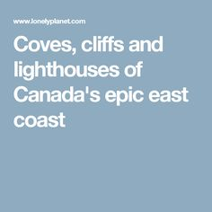 Coves, cliffs and lighthouses of Canada& epic east coast - Lonely Planet Harbor Village, Lonely Planet, Lighthouses, East Coast, Canada, Road Trips, Chowder, Travel Ideas, Cream