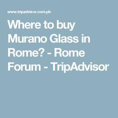 Where to buy Murano Glass in Rome? - Rome Forum - TripAdvisor