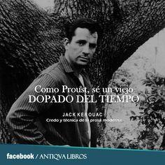 """""""Como Proust, sé un viejo dopado del tiempo"""" - Jack Kerouac, Credo y técnica de la prosa moderna"""