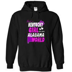 Just A Kentucky Girl ③ In An Alabama WorldJust A Kentucky Girl In An Alabama World. Living in Alabama but from Kentucky? This shirt is perfect for you! Alabama, Kentucky Girl
