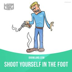 """Shoot yourself in the foot"" means ""to do or say something that causes problems for you"". Example: When Michelle got drunk before her final exam, she shot herself in the foot. She failed the test! Learning English can be fun! English Phrases, English Idioms, English Words, English Vocabulary, English Grammar, Teaching English, English Language, English Vinglish, English Tips"