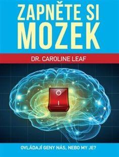 Zapněte si mozek - Caroline Leaf Dr Caroline Leaf, Books, Creative, Libros, Book, Book Illustrations, Libri