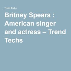 Britney Spears : American singer and actress – Trend Techs American Singers, Britney Spears, Actresses, Female Actresses