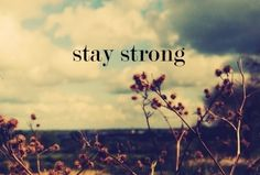life can be hard. Stay Strong.