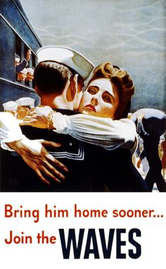 Bring him home sooner, join the WAVES. US Navy, WAVES WWII.