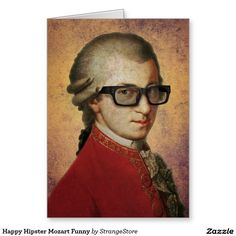 Shop Funny Happy Hipster Mozart Classical Music Art Poster created by StrangeStore. Hipster Gifts, Hipster Glasses, Hipster Fashion, Funny Wedding Signs, Wedding Humor, Funny Owls, Robots For Kids, Funny Greeting Cards, Funny Happy