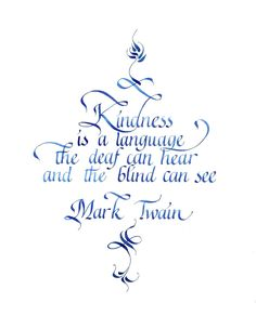 Kindness is the language which the deaf can hear and the blind can see. - Quote by Mark Twain Great Quotes, Quotes To Live By, Me Quotes, Inspirational Quotes, The Words, Calligraphy Quotes, Kindness Quotes, Kindness Matters, Beautiful Words