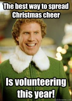 Buddy the Elf - the best way to spread christmas cheer is volunteering this