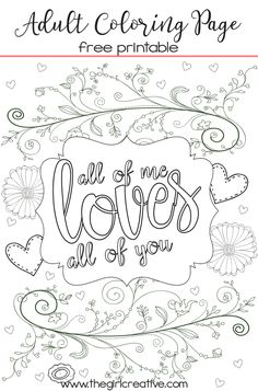 "Free printable adult coloring page. Just print out at home and color in with colored pencils or extra fine tip Sharpies. Perfect for Valetine's Day with the ""All of Me Loves All of You"" quote"