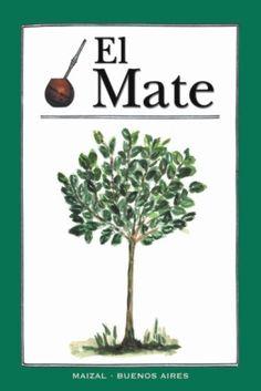 El Mate  Maizal Ediciones  Autores: Monica G Hoss de la Comte Yerba Mate, Tango, Herbs, Chocolate, Reading, Plants, Truths, Hookahs, Uruguay