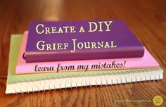 ideas for creating your own grief journal (even if you're not crafty.  in fact, especially if you're not crafty!)
