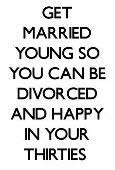 ...or never get married and save money, time and aggravation! :)