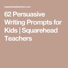 62 Persuasive Writing Prompts for Kids | Squarehead Teachers