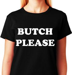Hey, I found this really awesome Etsy listing at https://www.etsy.com/listing/202525080/butch-pleasefunny-gay-humor-t-shirt