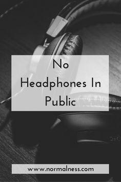 No Headphones In Public