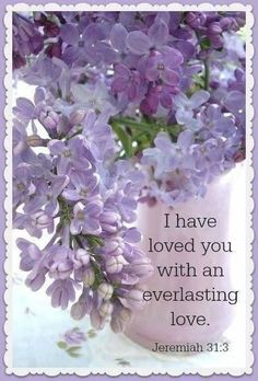 """Bible verse for April """"I have loved you with an everlasting love. Bible Verses Quotes, Biblical Quotes, Bible Scriptures, Scripture Images, Scripture Cards, Religious Quotes, Jesus Quotes, Jeremiah 31 3, Jesus Is Lord"""
