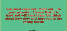Best Parents Quotes Collection - 365 Quotes Good Parenting Quotes, Step Parenting, 365 Quotes, Love Quotes, Voting Booth, Biological Parents, You Must, Coming Out, Be Yourself Quotes