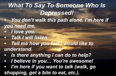 Many have asked me what you can say to someone who is depressed, so here it is for you. Please share this with others. Many blessings, Cherokee Billie