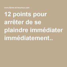 12 points pour arrêter de se plaindre immédiatement..